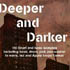Deeper and Darker